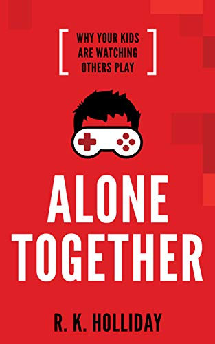 Cover image for Alone Together: Why Your Kids Are Watching Others Play by R K Holliday