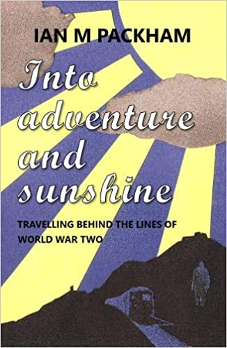 Cover image for history travel memoir Into Adventure And Sunshine by Ian M Packham