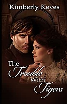 Cover image for The Trouble With Tigers by Kimberley Keyes - close-up of a woman in Regal dress looking to the side with a handsome, brooding man behind her to the left