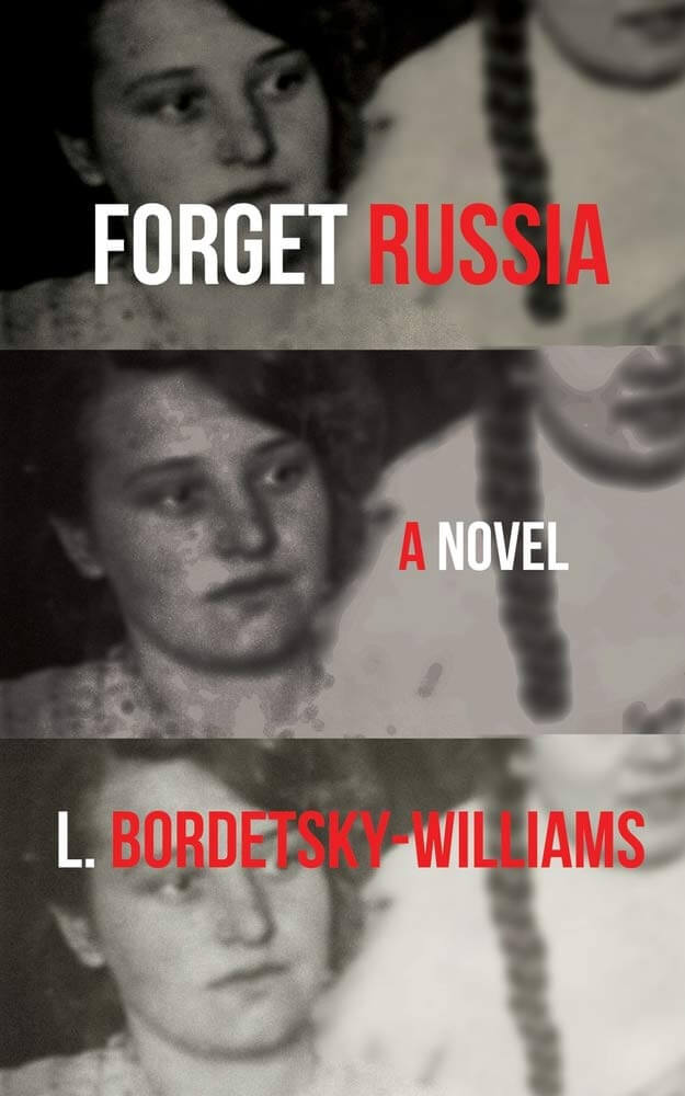Cover image for Forget Russia by L. Bordetsky-WIlliams - three of the same black and white image placed vertically showing a young woman with someone next to her, and the title of the book overlayed in white and red